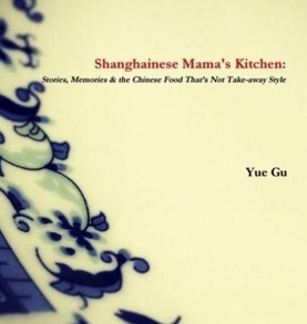Shanghainese Mama's Kitchen: Stories, Memories & the Chinese Food That's Not Take-away Style